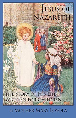 9781936639267: Jesus of Nazareth: The Story of His Life Written for Children