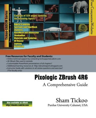 Pixologic ZBrush 4R6: A Comprehensive Guide: Purdue Univ., Prof. Sham Tickoo; Technologies, Cadcim