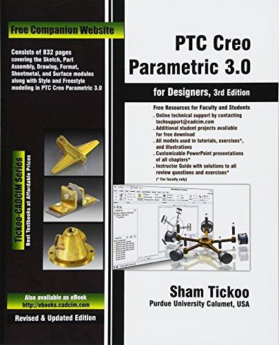 PTC Creo Parametric 3.0 for Designers: Purdue Univ, Prof. Sham Tickoo; Technologies, Cadcim