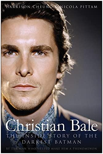 Christian Bale: The Inside Story of the Darkest Batman: Cheung, Harrison; Pittam, Nicola