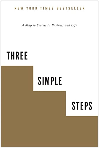 THREE SIMPLE STEPS: A Map to Success in Business a