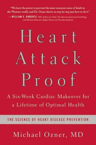 Heart Attack Proof: A Six-Week Cardiac Makeover for a Lifetime of Optimal Health: Ozner, Michael