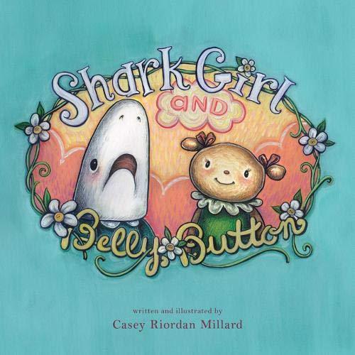 Shark Girl and Belly Button: Millard, Casey Riordan