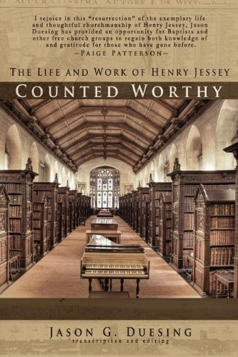 Counted Worthy: The Life and Work of Henry Jessey