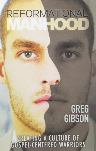 Reformational Manhood: Gibson, Greg