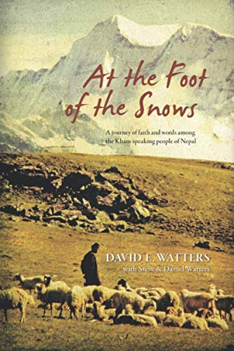 9781936672127: At the Foot of the Snows: A Journey of Faith and Words among the Kham-Speaking People of Nepal