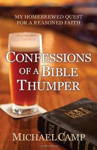 9781936672271: Confessions of a Bible Thumper: My Homebrewed Quest for a Reasoned Faith