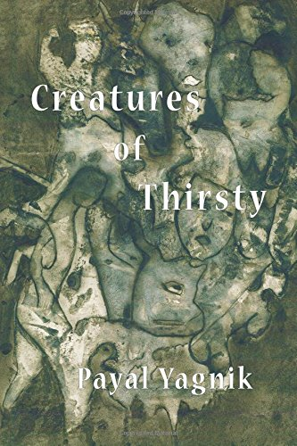 Creatures of Thirsty (Paperback): Payal Yagnik