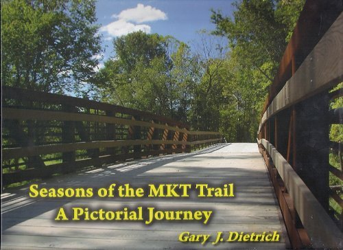 Seasons of the MKT Trail; A Pictorial Journey - SIGNED: Gary J. Dietrich