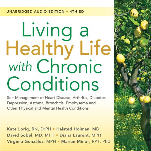 9781936693467: Living a Healthy Life with Chronic Conditions: Self-Management of Heart Disease, Arthritis, Diabetes, Depression, Asthma, Bronchitis, Emphysema and Other Physical and Mental Health Conditions