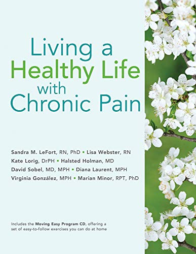 Living a Healthy Life with Chronic Pain: LeFort MN PhD, Sandra M.; Webster RN, Lisa; Lorig DrPH, ...