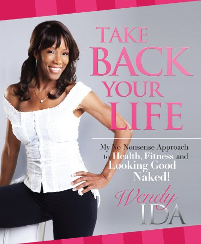 9781936695065: Take Back Your Life: My No Nonsense Approach to Health, Fitness and Looking Good Naked!