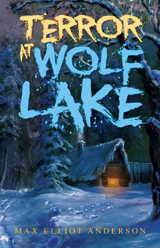 Terror at Wolf Lake: Anderson, Max Elliot