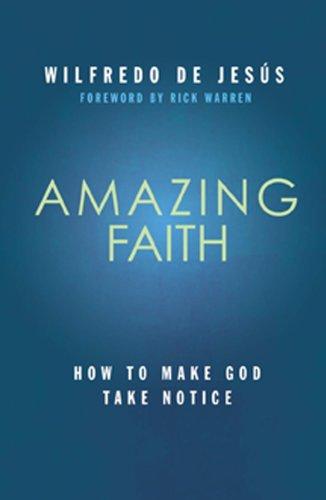 9781936699957: Amazing Faith: How to Make God Take Notice