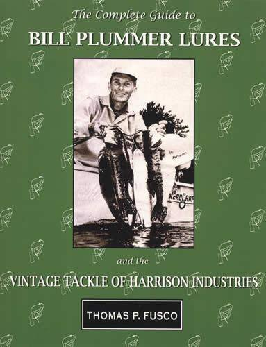 9781936702084: The Complete Guide to Bill Plummer Lures and the Vintage Tackle of Harrison Industries