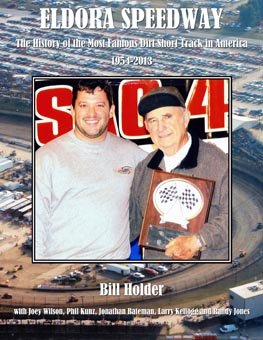 Eldora Speedway: The History of the Most Famous Dirt Short Track in America, 1954-2013 (1936702452) by Bill Holder