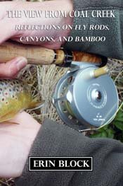9781936702497: The View From Coal Creek: Reflections on Fly Rods, Canyons, and Bamboo