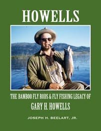 9781936702558: Howells: The Bamboo Fly Rods & Fly Fishing Legacy of Gary H. Howells