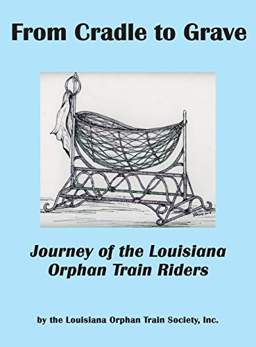From Cradle to Grave: Journey of the Louisiana Orphan Train Riders: Louisiana Orphan Train Society,...
