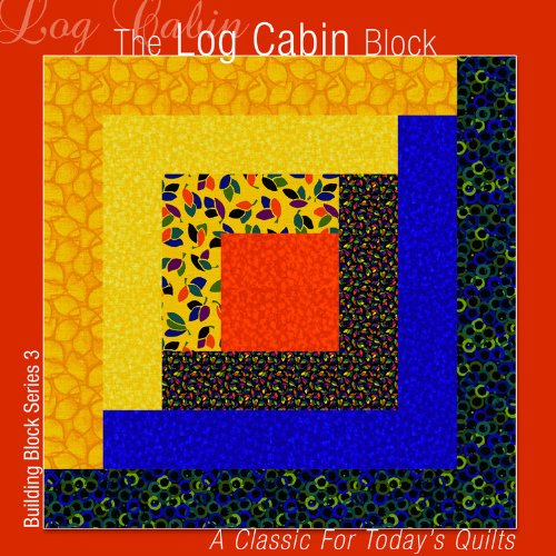 9781936708079: The Log Cabin Block: A Classic for Today's Quilts (Building Block Series 1)