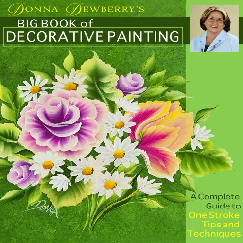 9781936708093: Donna Dewberry's Big Book of Decorative Painting: A Complete Guide to One-Stroke Tips & Techniques