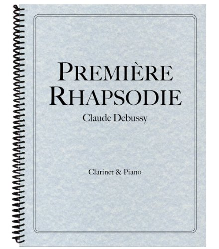 Premiere Rhapsodie for Clarinet and Piano (9781936710669) by Claude Debussy