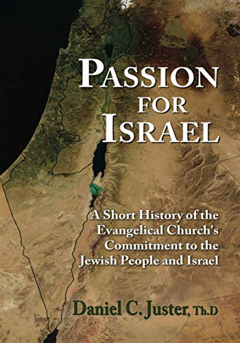 Passion for Israel: A Short History of the Evangelical Church's Commitment to the Jewish People and Israel (1936716402) by Juster, Daniel C.
