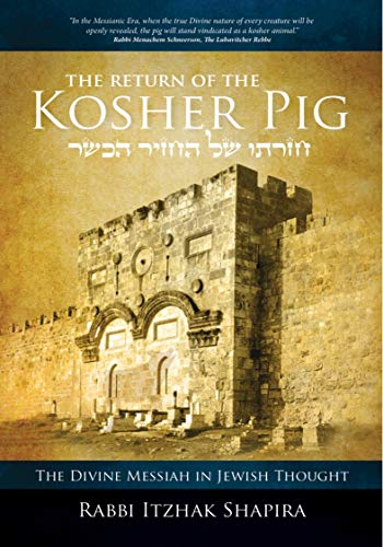The Return of the Kosher Pig: The Divine Messiah in Jewish Thought (Paperback): Itzhak Shapira