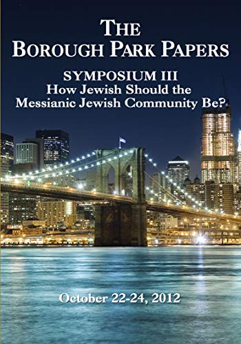The Borough Park Papers Symposium III: How Jewish Should the Messianic Jewish Community Be?: ...