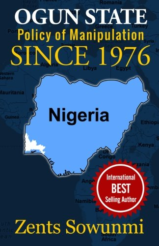 9781936739240: Ogun State: Policy of Manipulation since 1976: Policy of frustration since 1976 (Volume 1)