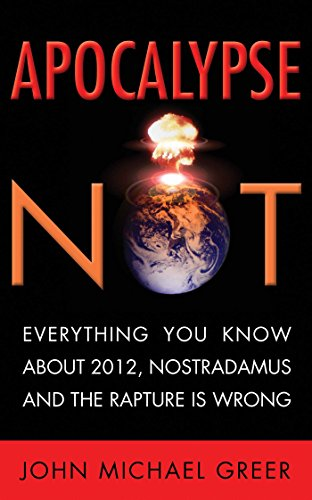 9781936740000: Apocalypse Not: Everything You Know about 2012, Nostradamus and the Rapture Is Wrong