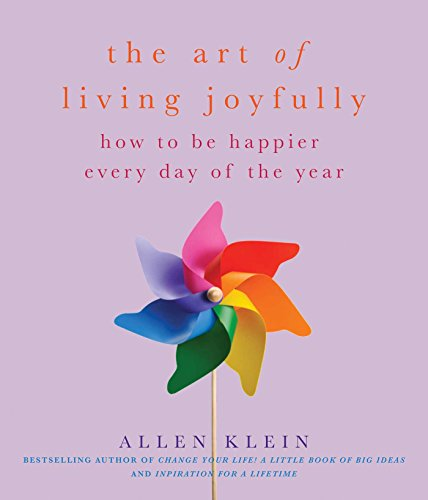 The Art of Living Joyfully: How to Be Happier Every Day of the Year: Klein, Allen