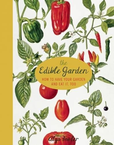 9781936740543: The Edible Garden: How to Have Your Garden and Eat it, Too