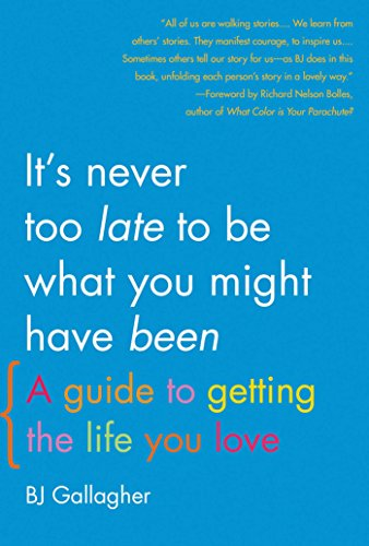 9781936740697: It's Never Too Late to Be What You Might Have Been: A Guide to Getting the Life You Love