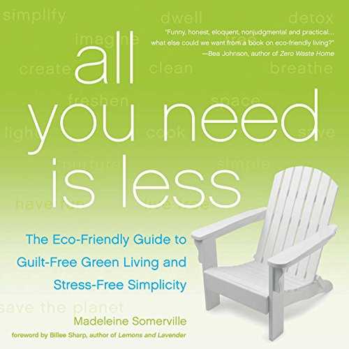 9781936740796: All You Need Is Less: The Eco-friendly Guide to Guilt-Free Green Living and Stress-Free Simplicity