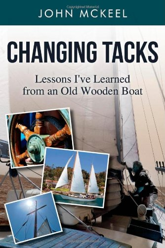 9781936746651: Changing Tacks: Lessons I've Learned from an Old Wooden Boat