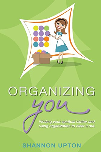 9781936746743: Organizing You: Finding Your Spiritual Clutter and Using Organization to Clear It Out