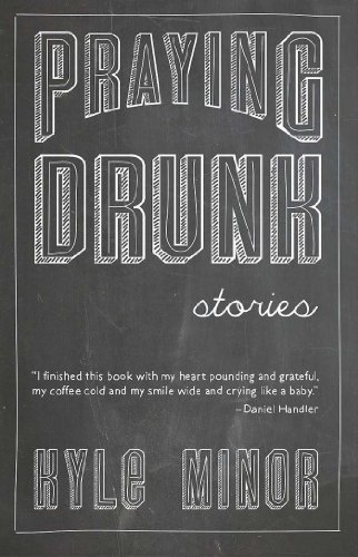 Praying Drunk: Stories, Questions: Minor, Kyle