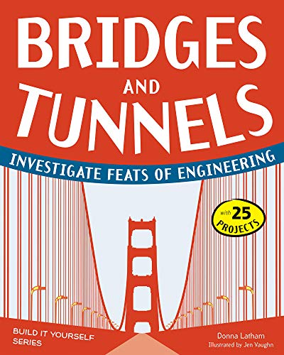 9781936749522: Bridges and Tunnels: Investigate Feats of Engineering with 25 Projects (Build It Yourself)