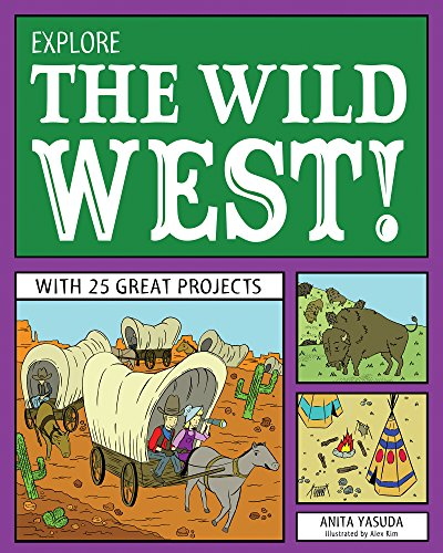 Explore the Wild West!: With 25 Great Projects (Explore Your World): Yasuda, Anita