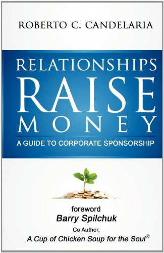 9781936750399: Relationships Raise Money - A Guide to Corporate Sponsorship