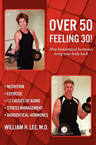 9781936750429: Over 50 Feeling 30! How Bioidentical Hormones Bring Your Body Back