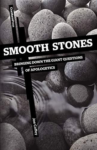 Smooth Stones Bringing Down the Giant Questions of Apologetics: Joe Coffey