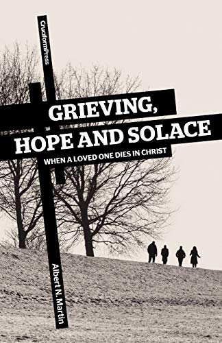 9781936760268: Grieving, Hope and Solace: When a Loved One Dies in Christ