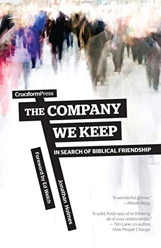 9781936760954: The Company We Keep: In Search of Biblical Friendship