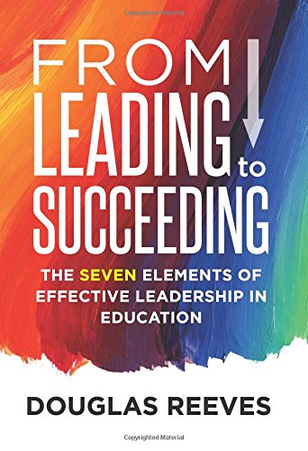 From Leading to Succeeding: The Seven Elements of Effective Leadership in Education (A Change ...
