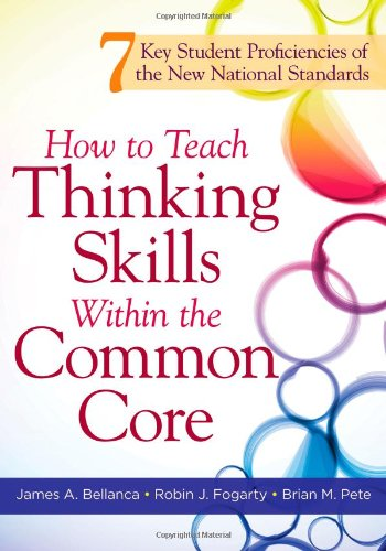 9781936764075: How to Teach Thinking Skills Within the Common Core: 7 Key Student Proficiencies of the New National Standards