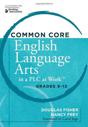 Common Core English Language Arts in a PLC at Work, Grades 9-12: Fisher, Douglas; Frey, Nancy