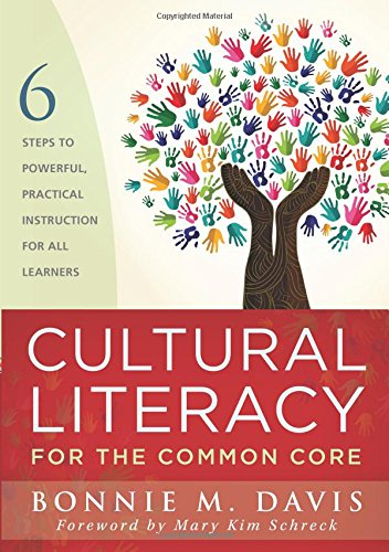 Cultural Literacy for the Common Core Six Steps to Powerful, Practical Instruction: Davis, Bonnie