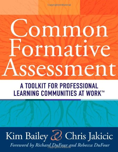 Common Formative Assessment: A Toolkit for Professional Learning Communities at Work: Bailey, Kim; ...